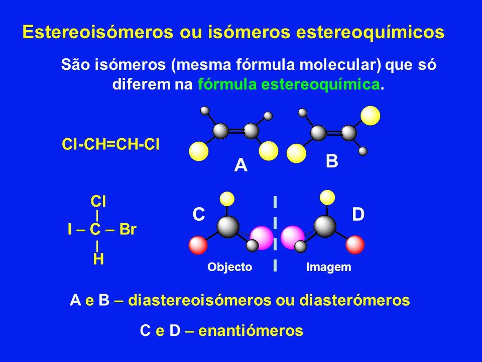 Estereoisómeros ou isómeros estereoquímicos São isómeros (mesma fórmula molecular) que só diferem na fórmula estereoquímica. ObjectoImagem I – C – Br