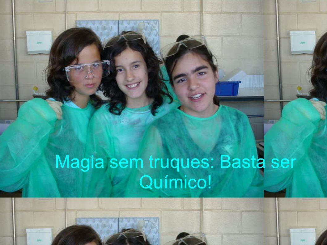 Magia sem truques: Basta ser Químico!