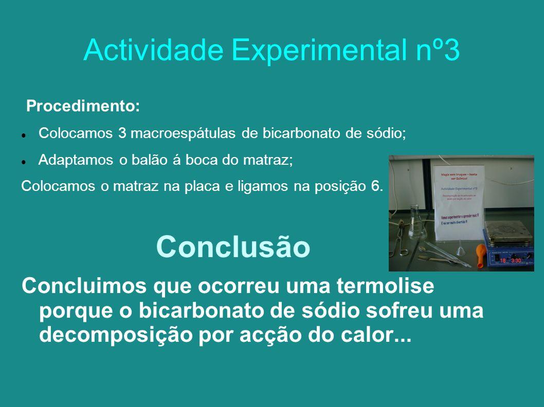 Actividade Experimental nº3 Procedimento: Colocamos 3 macroespátulas de bicarbonato de sódio; Adaptamos o balão á boca do matraz; Colocamos o matraz na placa e ligamos na posição 6.