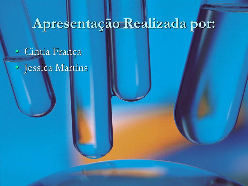 Apresentação Realizada por: Cintia FrançaCintia França Jessica MartinsJessica Martins