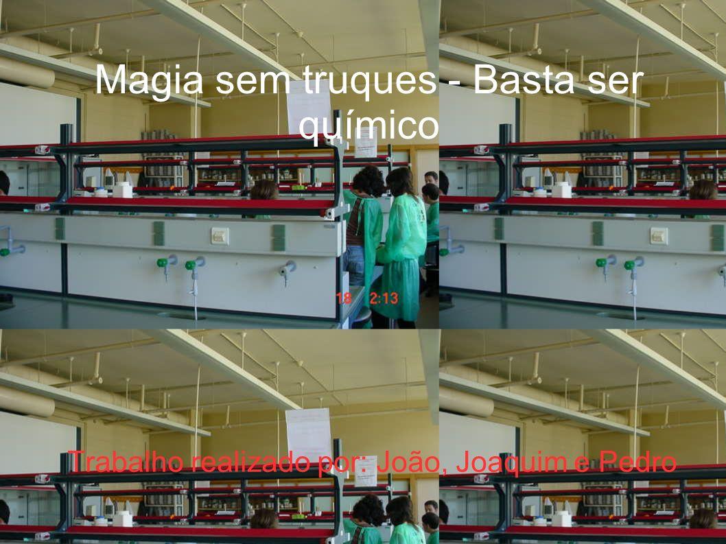 Magia sem truques - Basta ser químico Trabalho realizado por: João, Joaquim e Pedro