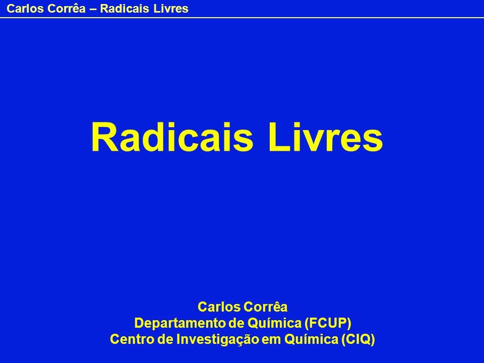 Carlos Corrêa – Radicais Livres Radicais Livres Carlos Corrêa Departamento de Química (FCUP) Centro de Investigação em Química (CIQ)