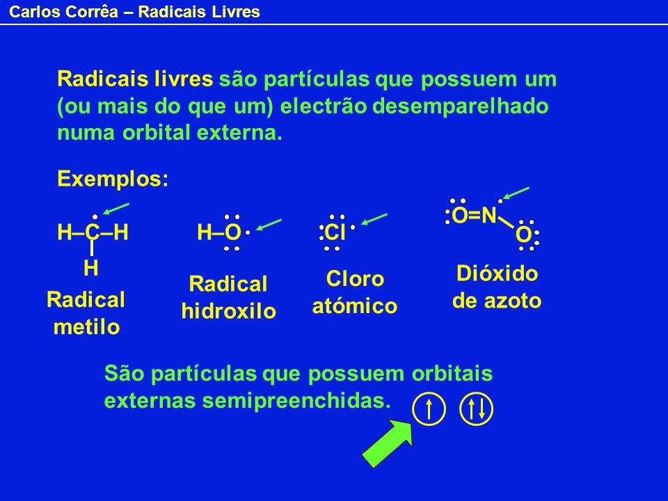 Carlos Corrêa – Radicais Livres Radicais livres são partículas que possuem um (ou mais do que um) electrão desemparelhado numa orbital externa. Exempl