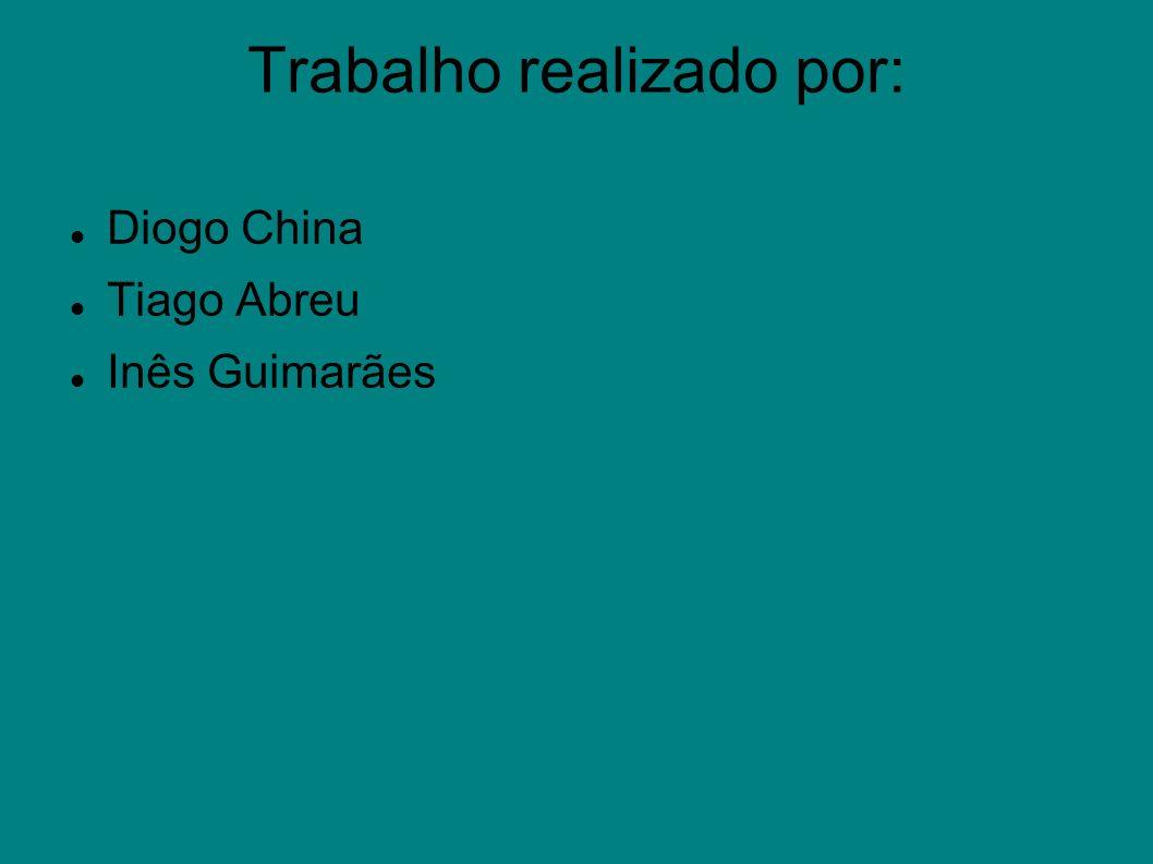 Trabalho realizado por: Diogo China Tiago Abreu Inês Guimarães