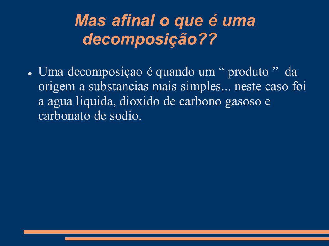 Mas afinal o que é uma decomposição?? Uma decomposiçao é quando um produto da origem a substancias mais simples... neste caso foi a agua liquida, diox