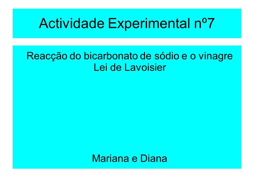 Actividade Experimental nº7 Reacção do bicarbonato de sódio e o vinagre Lei de Lavoisier Mariana e Diana