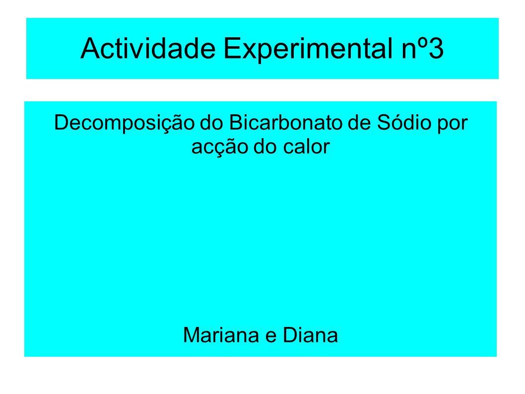 Actividade Experimental nº3 Decomposição do Bicarbonato de Sódio por acção do calor Mariana e Diana