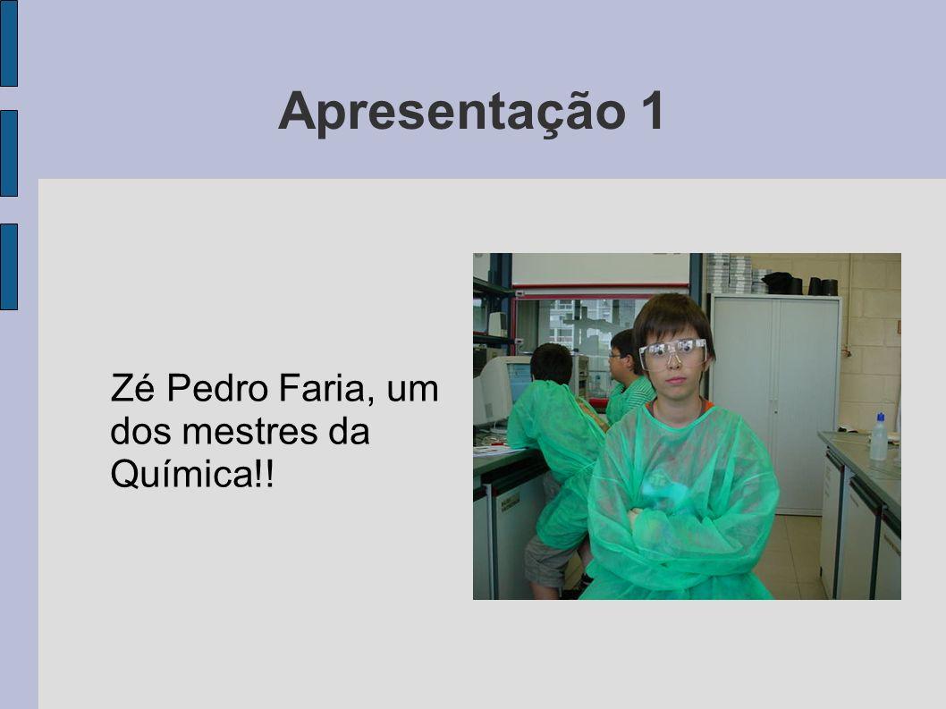 Apresentação 1 Zé Pedro Faria, um dos mestres da Química!!