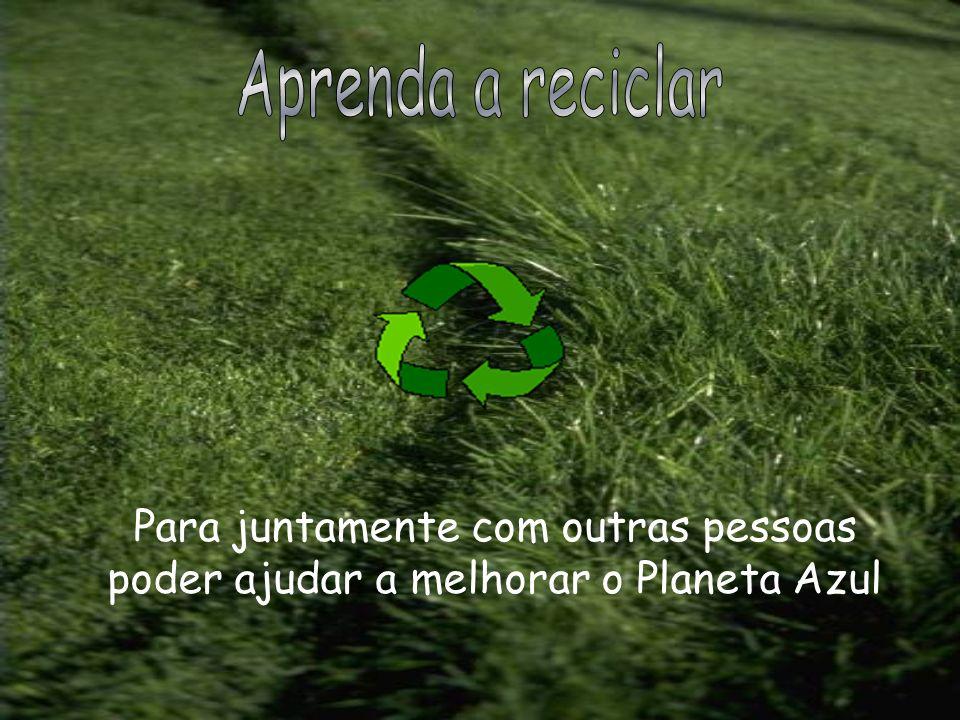 Para juntamente com outras pessoas poder ajudar a melhorar o Planeta Azul