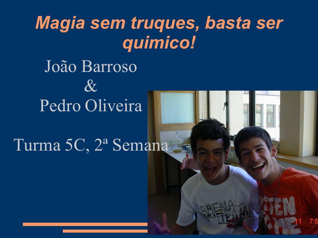 Magia sem truques, basta ser quimico! João Barroso & Pedro Oliveira Turma 5C, 2ª Semana