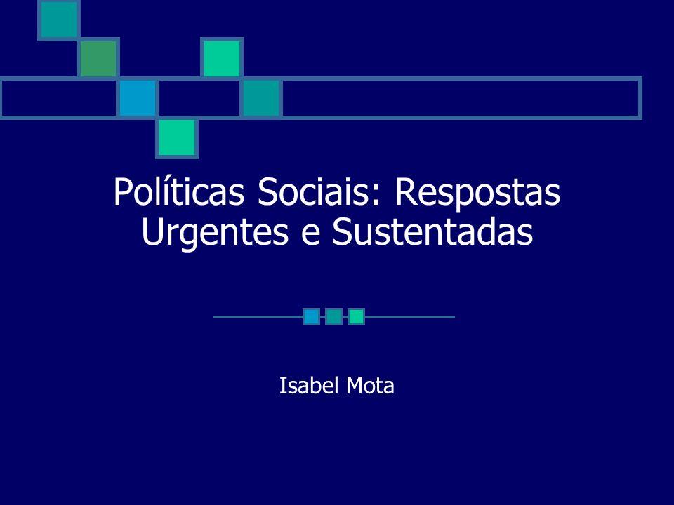 Políticas Sociais: Respostas Urgentes e Sustentadas Isabel Mota