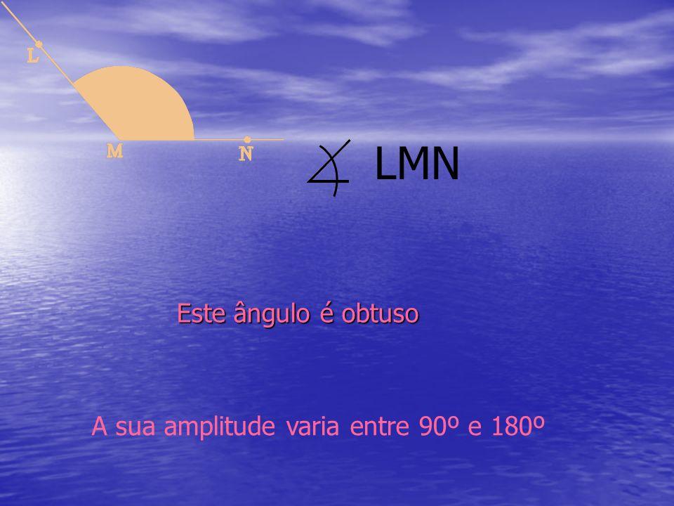 Este ângulo é obtuso A sua amplitude varia entre 90º e 180º LMN