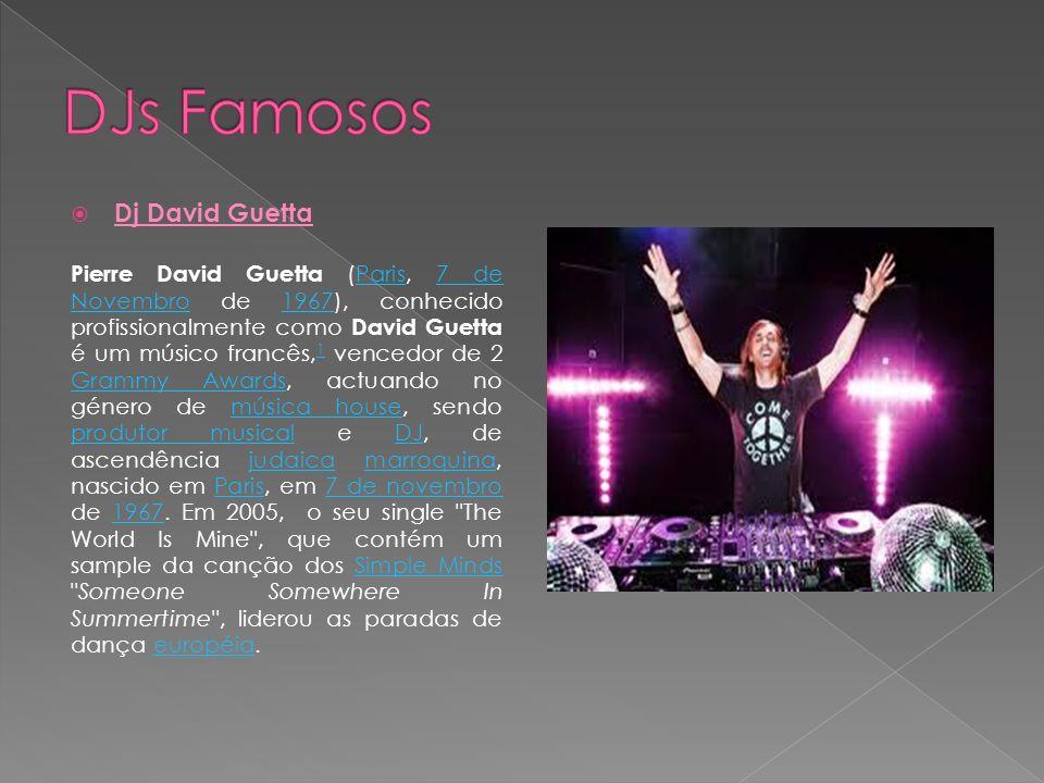 Dj David Guetta Pierre David Guetta (Paris, 7 de Novembro de 1967), conhecido profissionalmente como David Guetta é um músico francês, 1 vencedor de 2