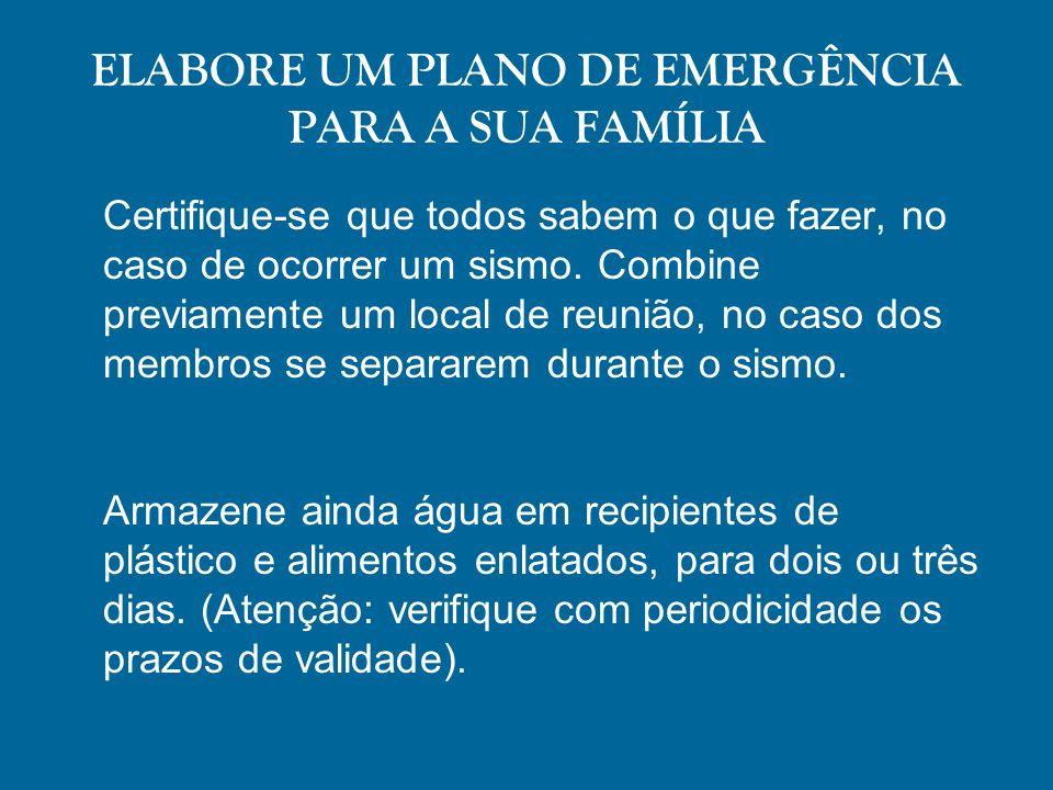 ELABORE UM PLANO DE EMERGÊNCIA PARA A SUA FAMÍLIA Certifique-se que todos sabem o que fazer, no caso de ocorrer um sismo. Combine previamente um local