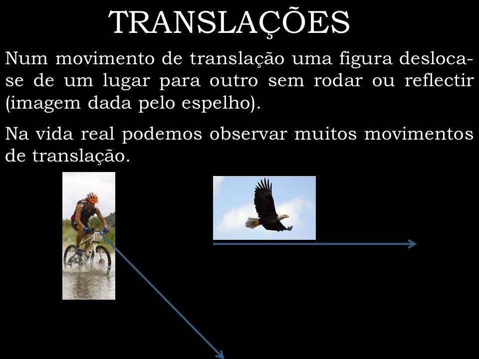 Numa translação cada ponto de uma figura move-se na mesma direcção, no mesmo sentido e percorre a mesma distância.