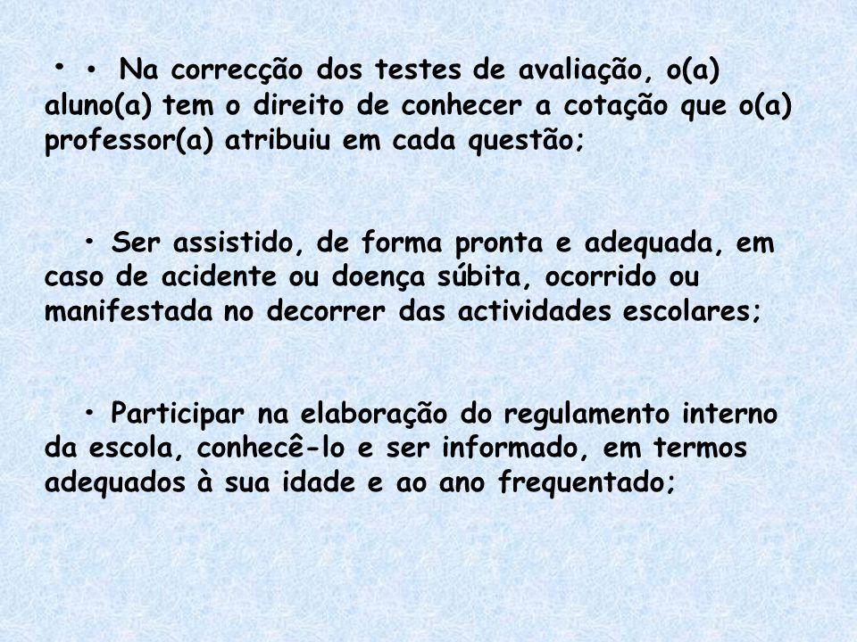 Na correcção dos testes de avaliação, o(a) aluno(a) tem o direito de conhecer a cotação que o(a) professor(a) atribuiu em cada questão; Ser assistido,