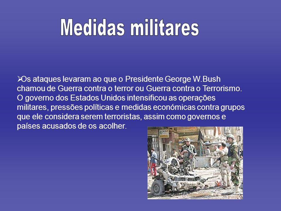 Os ataques levaram ao que o Presidente George W.Bush chamou de Guerra contra o terror ou Guerra contra o Terrorismo. O governo dos Estados Unidos inte