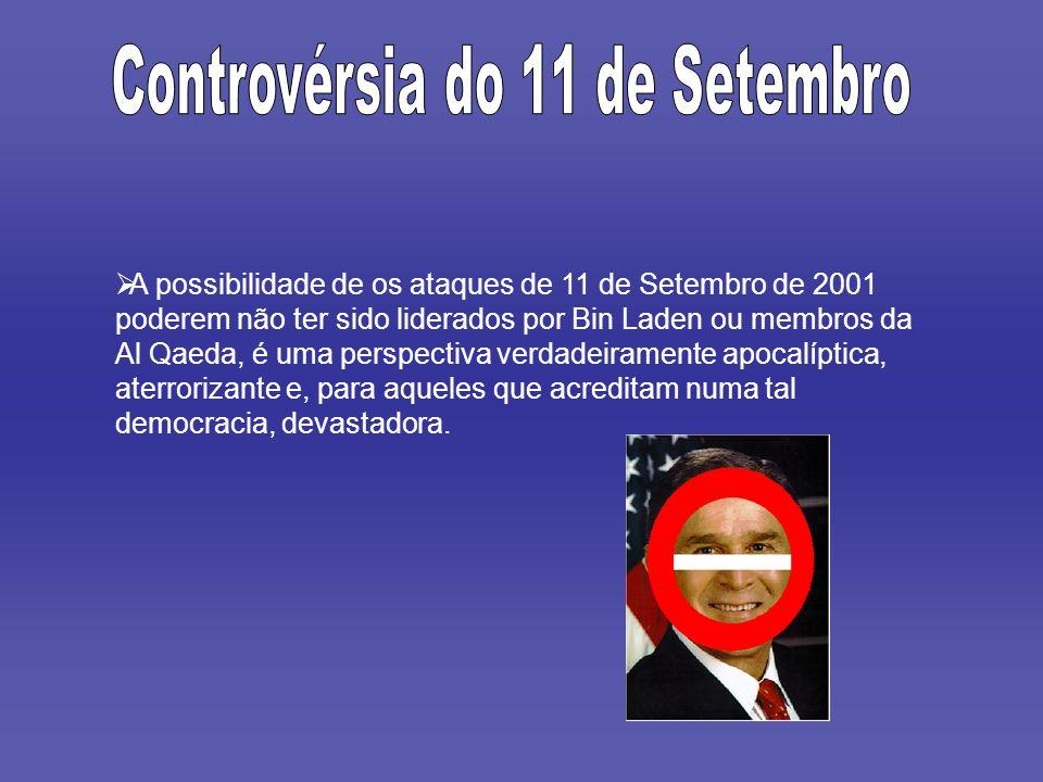 A possibilidade de os ataques de 11 de Setembro de 2001 poderem não ter sido liderados por Bin Laden ou membros da Al Qaeda, é uma perspectiva verdade