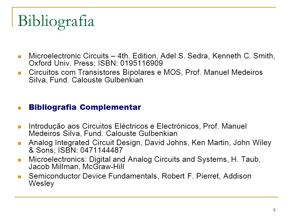 8 Bibliografia Microelectronic Circuits – 4th. Edition, Adel S. Sedra, Kenneth C. Smith, Oxford Univ. Press; ISBN: 0195116909 Circuitos com Transistor
