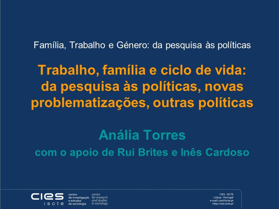 Família, Trabalho e Género: da pesquisa às políticas Trabalho, família e ciclo de vida: da pesquisa às políticas, novas problematizações, outras polít
