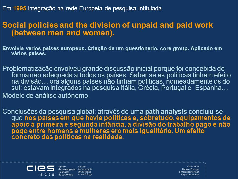 Em 1995 integração na rede Europeia de pesquisa intitulada Social policies and the division of unpaid and paid work (between men and women).