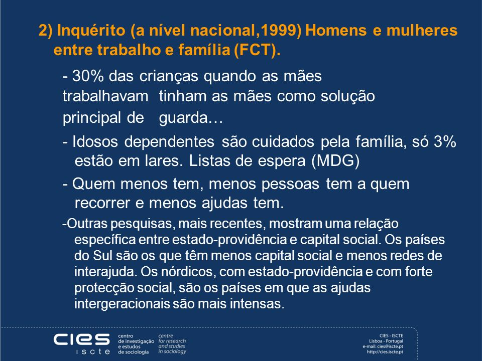 2) Inquérito (a nível nacional,1999) Homens e mulheres entre trabalho e família (FCT). - 30% das crianças quando as mães trabalhavam tinham as mães co
