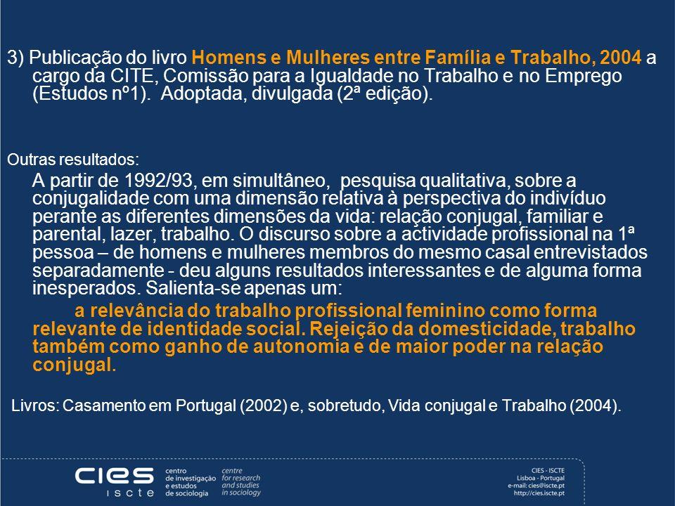 3) Publicação do livro Homens e Mulheres entre Família e Trabalho, 2004 a cargo da CITE, Comissão para a Igualdade no Trabalho e no Emprego (Estudos n