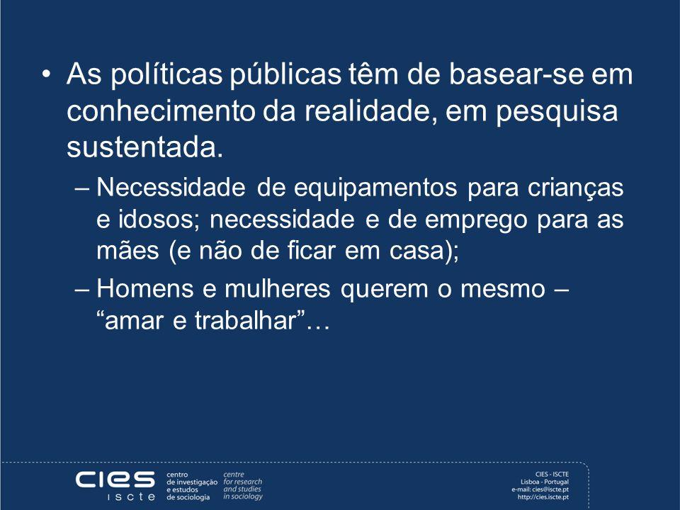 As políticas públicas têm de basear-se em conhecimento da realidade, em pesquisa sustentada. –Necessidade de equipamentos para crianças e idosos; nece