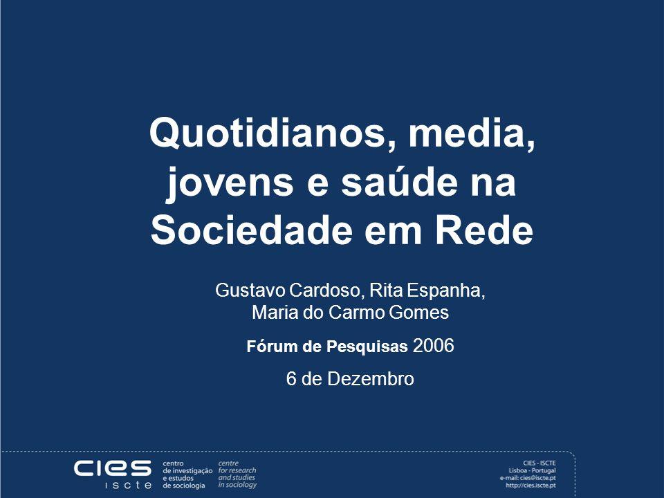 Quotidianos, media, jovens e saúde na Sociedade em Rede Gustavo Cardoso, Rita Espanha, Maria do Carmo Gomes Fórum de Pesquisas 2006 6 de Dezembro
