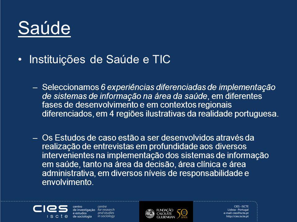 Saúde Instituições de Saúde e TIC –Seleccionamos 6 experiências diferenciadas de implementação de sistemas de informação na área da saúde, em diferentes fases de desenvolvimento e em contextos regionais diferenciados, em 4 regiões ilustrativas da realidade portuguesa.