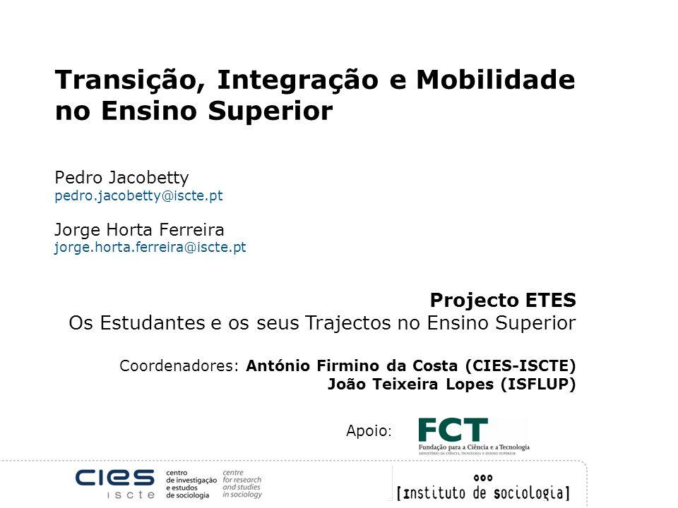 Transição, Integração e Mobilidade no Ensino Superior Pedro Jacobetty pedro.jacobetty@iscte.pt Jorge Horta Ferreira jorge.horta.ferreira@iscte.pt Proj
