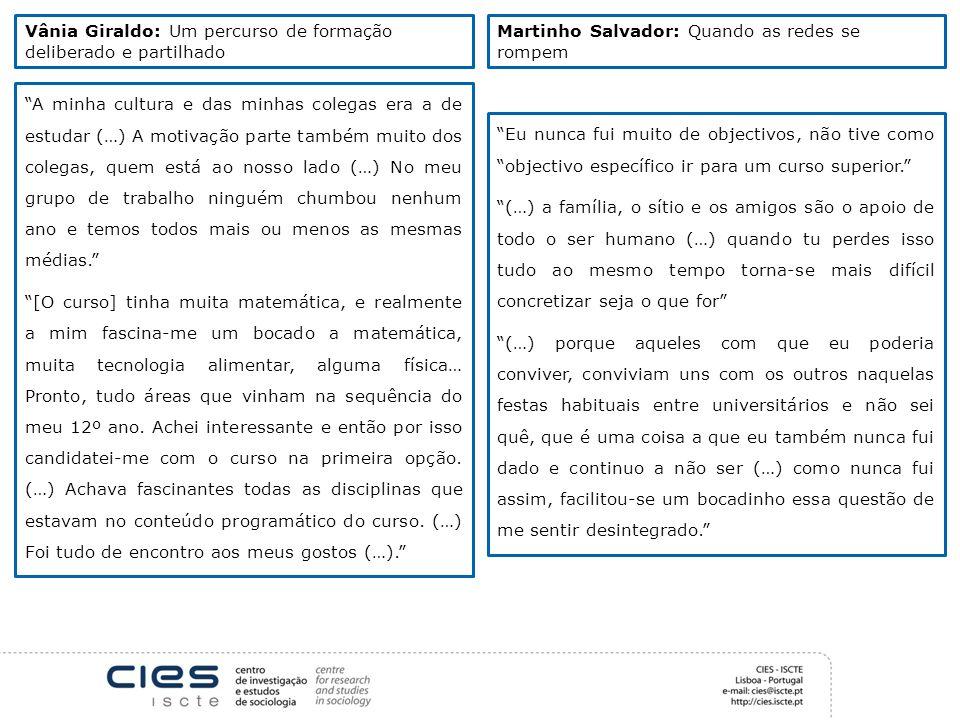 Vânia Giraldo: Um percurso de formação deliberado e partilhado Martinho Salvador: Quando as redes se rompem Eu nunca fui muito de objectivos, não tive