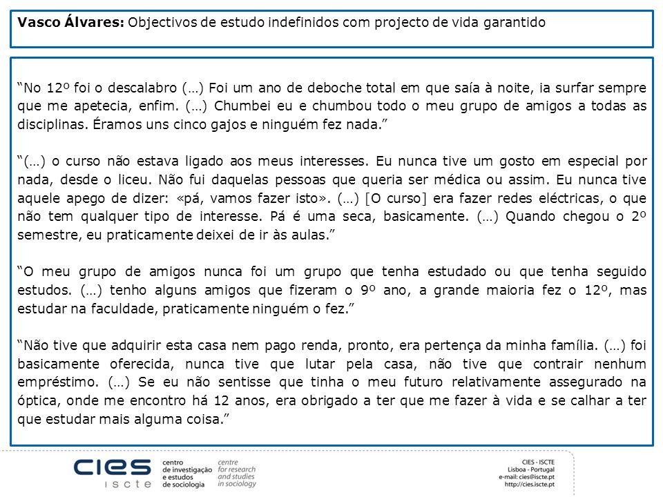 Vasco Álvares: Objectivos de estudo indefinidos com projecto de vida garantido No 12º foi o descalabro (…) Foi um ano de deboche total em que saía à n