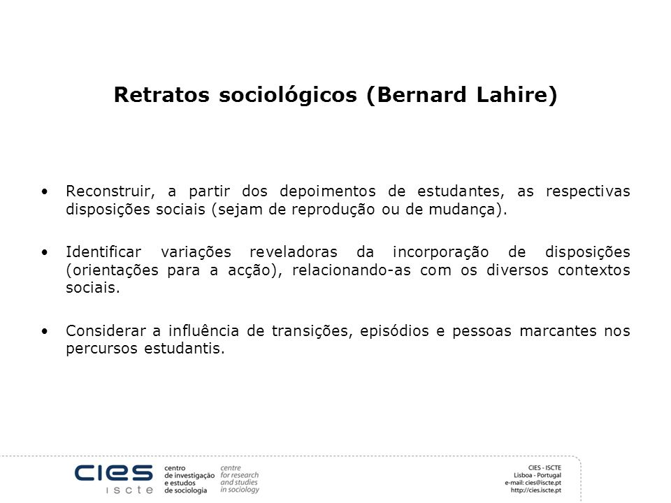 Retratos sociológicos (Bernard Lahire) Reconstruir, a partir dos depoimentos de estudantes, as respectivas disposições sociais (sejam de reprodução ou