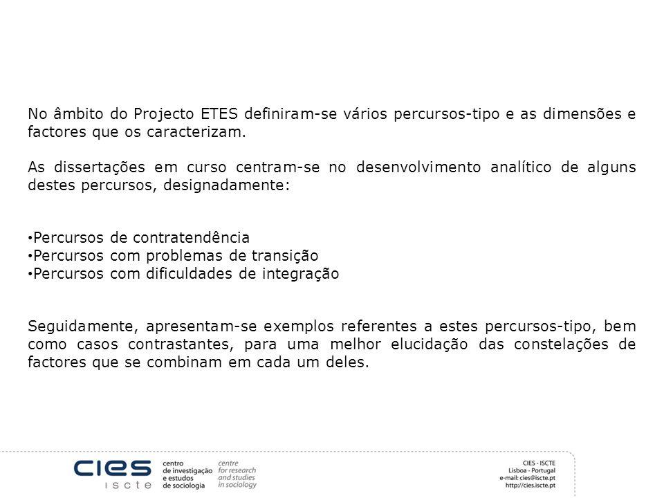 No âmbito do Projecto ETES definiram-se vários percursos-tipo e as dimensões e factores que os caracterizam. As dissertações em curso centram-se no de