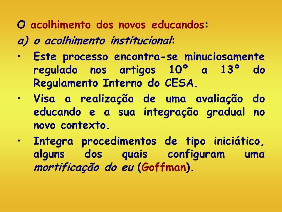 O acolhimento dos novos educandos: a)o acolhimento institucional: Este processo encontra-se minuciosamente regulado nos artigos 10º a 13º do Regulamen