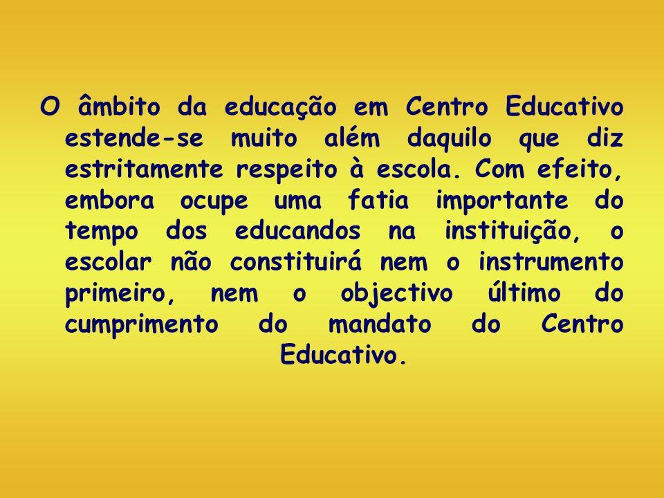 O âmbito da educação em Centro Educativo estende-se muito além daquilo que diz estritamente respeito à escola. Com efeito, embora ocupe uma fatia impo
