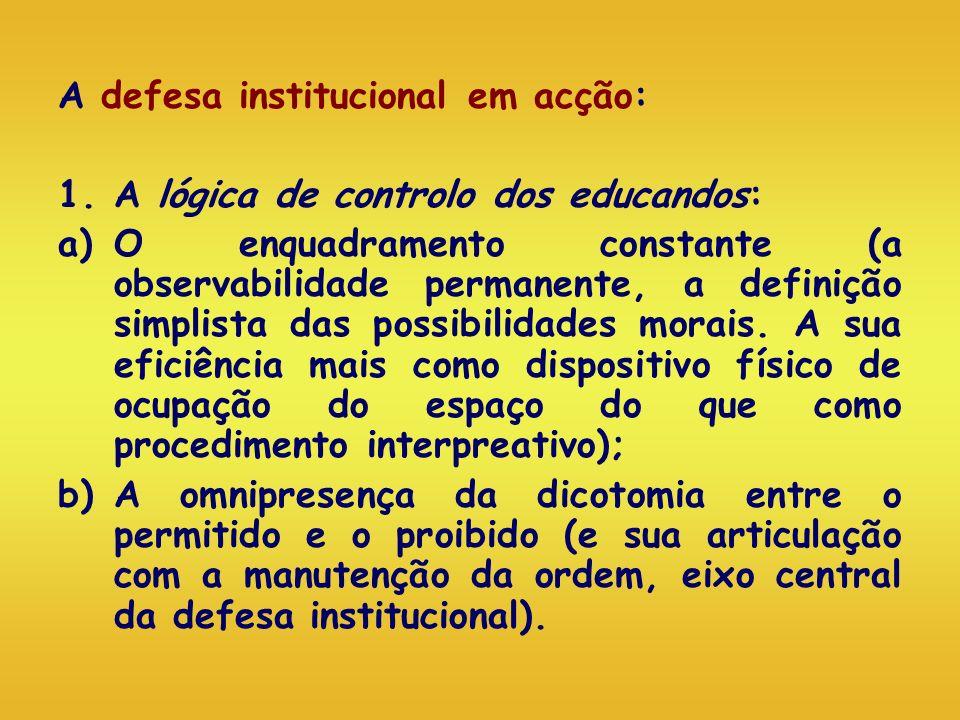 A defesa institucional em acção: 1.A lógica de controlo dos educandos: a)O enquadramento constante (a observabilidade permanente, a definição simplist