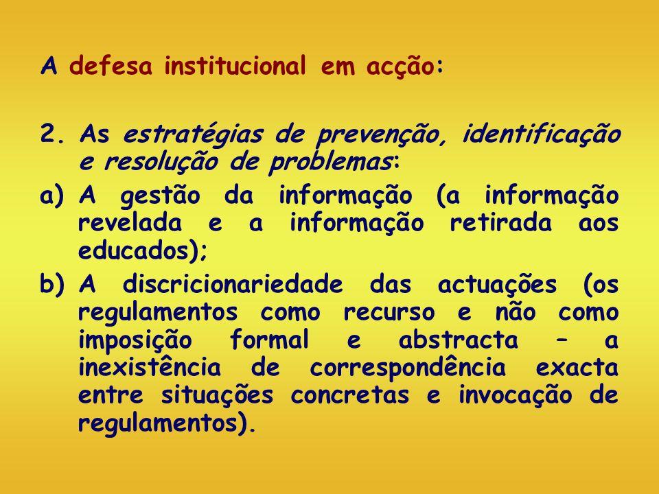 A defesa institucional em acção: 2. As estratégias de prevenção, identificação e resolução de problemas: a)A gestão da informação (a informação revela