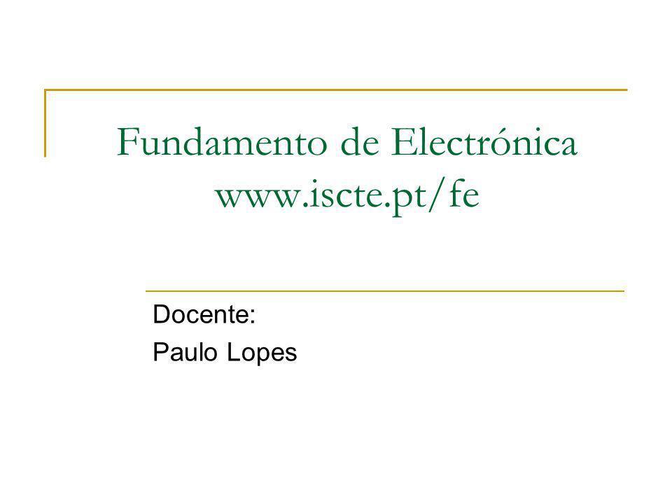 Fundamento de Electrónica www.iscte.pt/fe Docente: Paulo Lopes