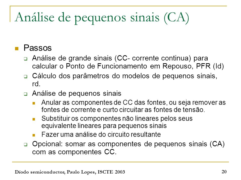 Díodo semiconductor, Paulo Lopes, ISCTE 2003 20 Análise de pequenos sinais (CA) Passos Análise de grande sinais (CC- corrente continua) para calcular