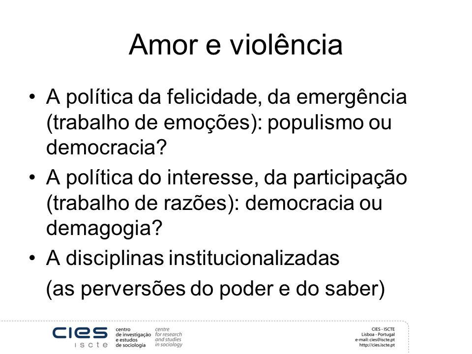Amor e violência A política da felicidade, da emergência (trabalho de emoções): populismo ou democracia? A política do interesse, da participação (tra