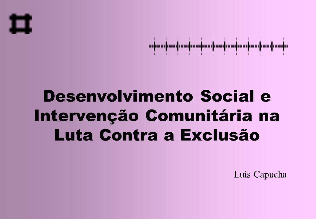 Desenvolvimento Social e Intervenção Comunitária na Luta Contra a Exclusão Luís Capucha