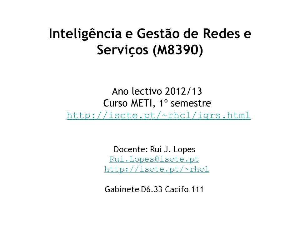 Inteligência e Gestão de Redes e Serviços (M8390) Ano lectivo 2012/13 Curso METI, 1º semestre http://iscte.pt/~rhcl/igrs.html http://iscte.pt/~rhcl/ig