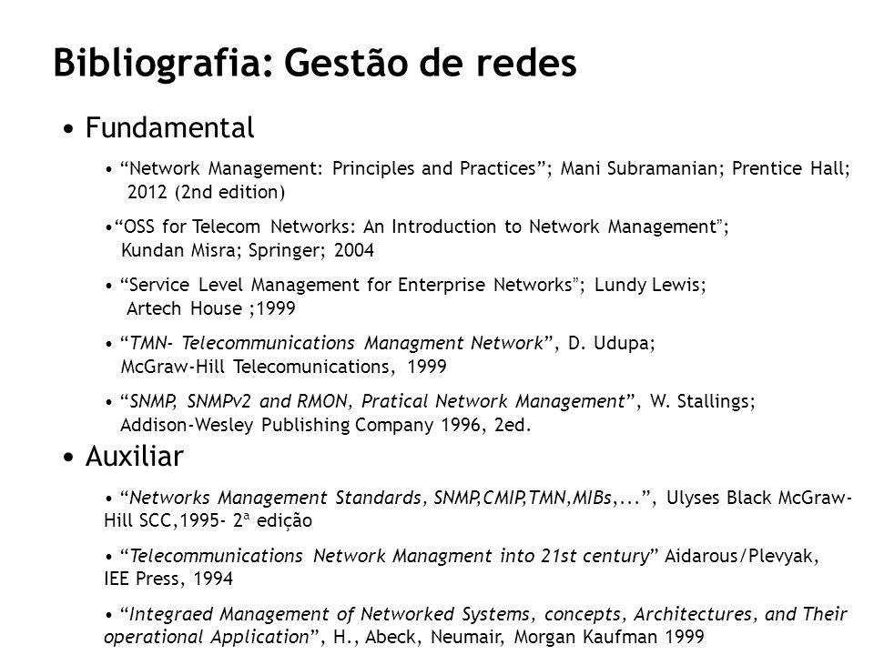 Bibliografia: Gestão de redes Fundamental Network Management: Principles and Practices; Mani Subramanian; Prentice Hall; 2012 (2nd edition) OSS for Te