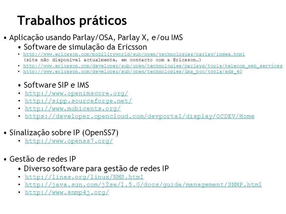 Trabalhos práticos Aplicação usando Parlay/OSA, Parlay X, e/ou IMS Software de simulação da Ericsson http://www.ericsson.com/mobilityworld/sub/open/te
