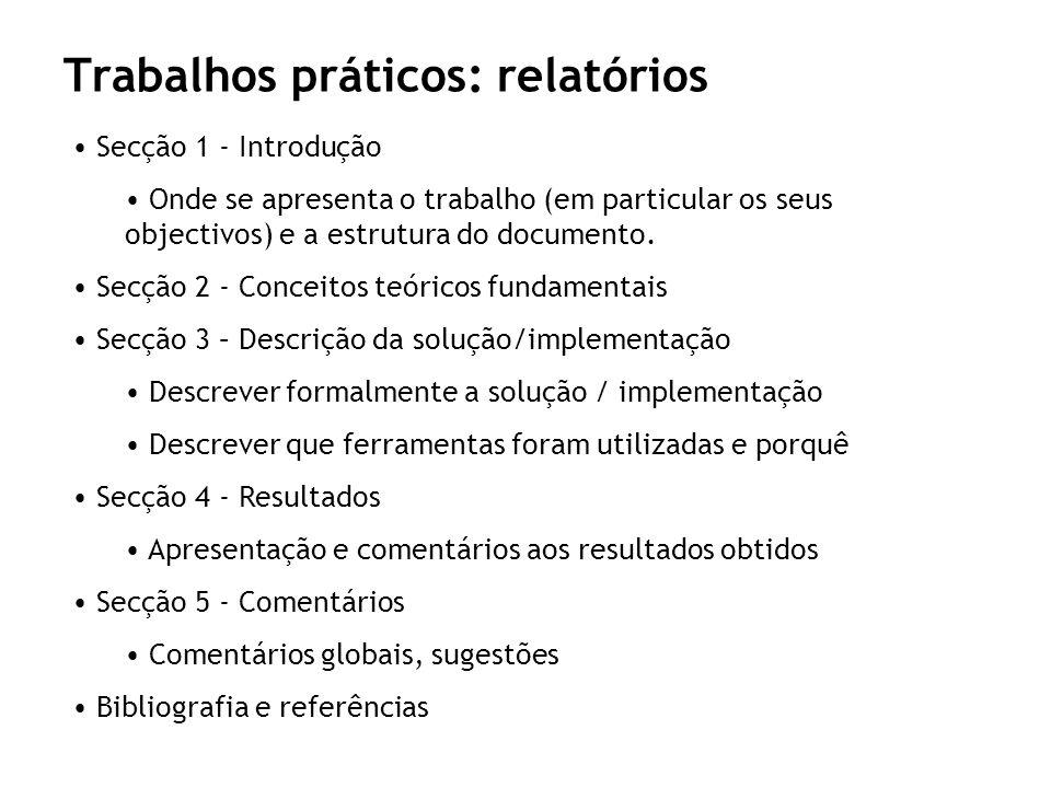 Trabalhos práticos: relatórios Secção 1 - Introdução Onde se apresenta o trabalho (em particular os seus objectivos) e a estrutura do documento. Secçã