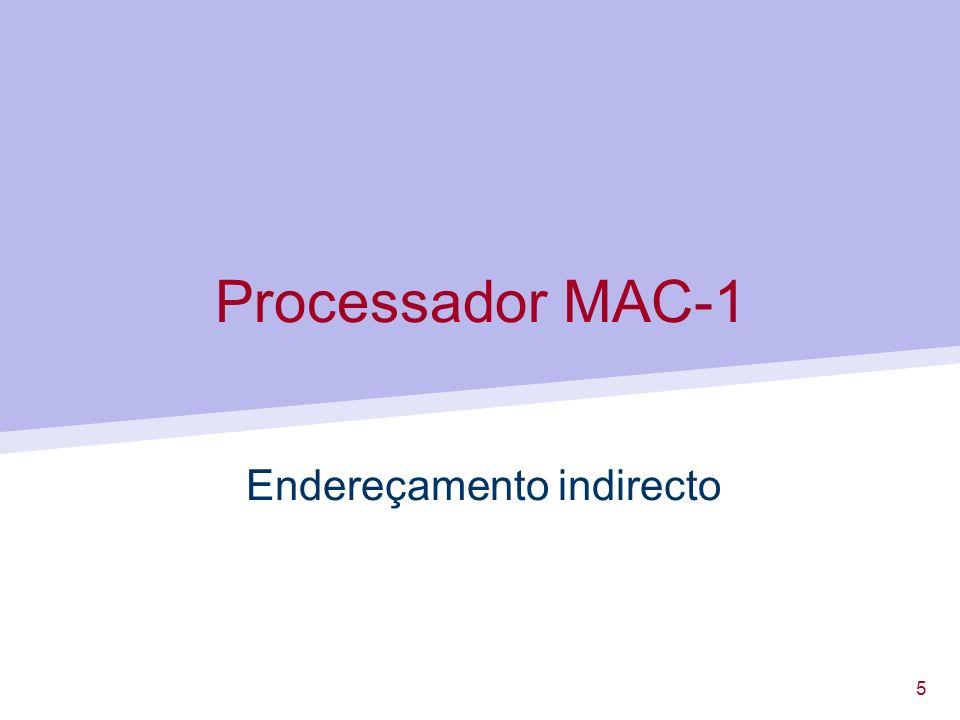 5 Processador MAC-1 Endereçamento indirecto