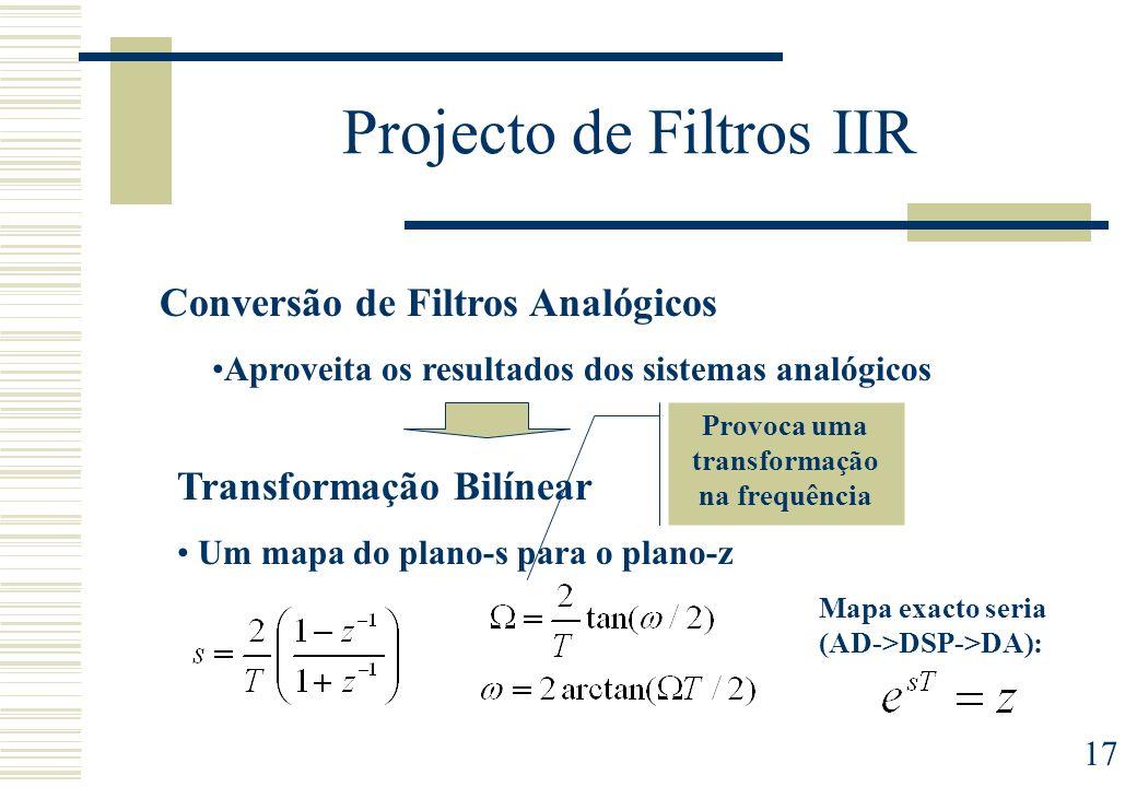 17 Projecto de Filtros IIR Conversão de Filtros Analógicos Aproveita os resultados dos sistemas analógicos Transformação Bilínear Um mapa do plano-s p