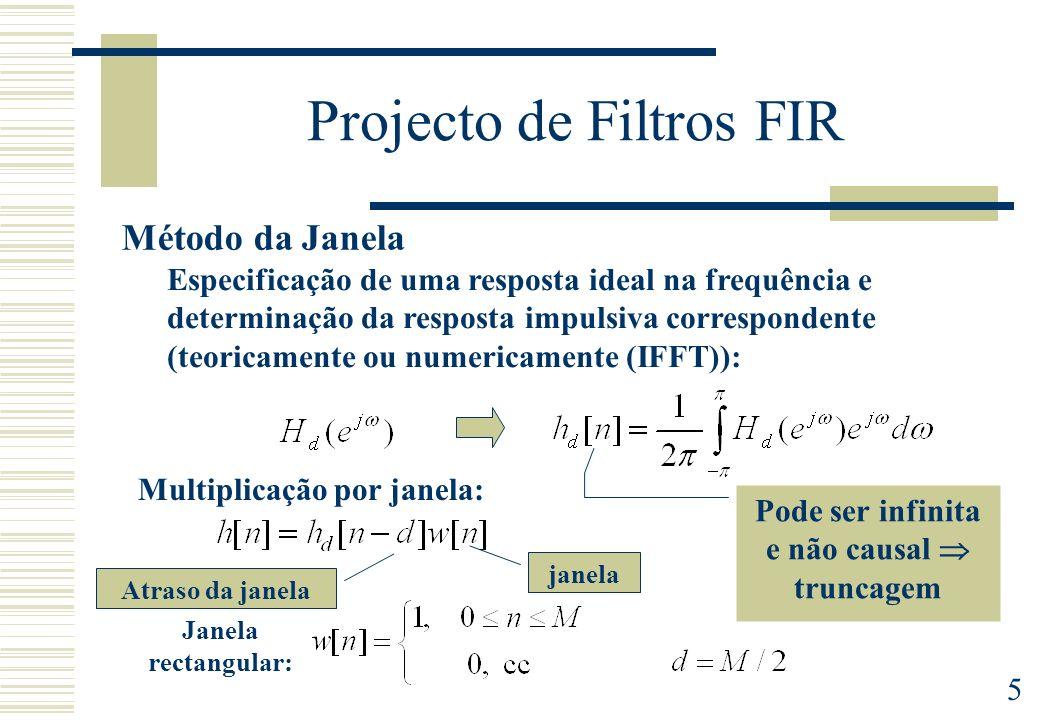 5 Projecto de Filtros FIR Método da Janela Especificação de uma resposta ideal na frequência e determinação da resposta impulsiva correspondente (teor
